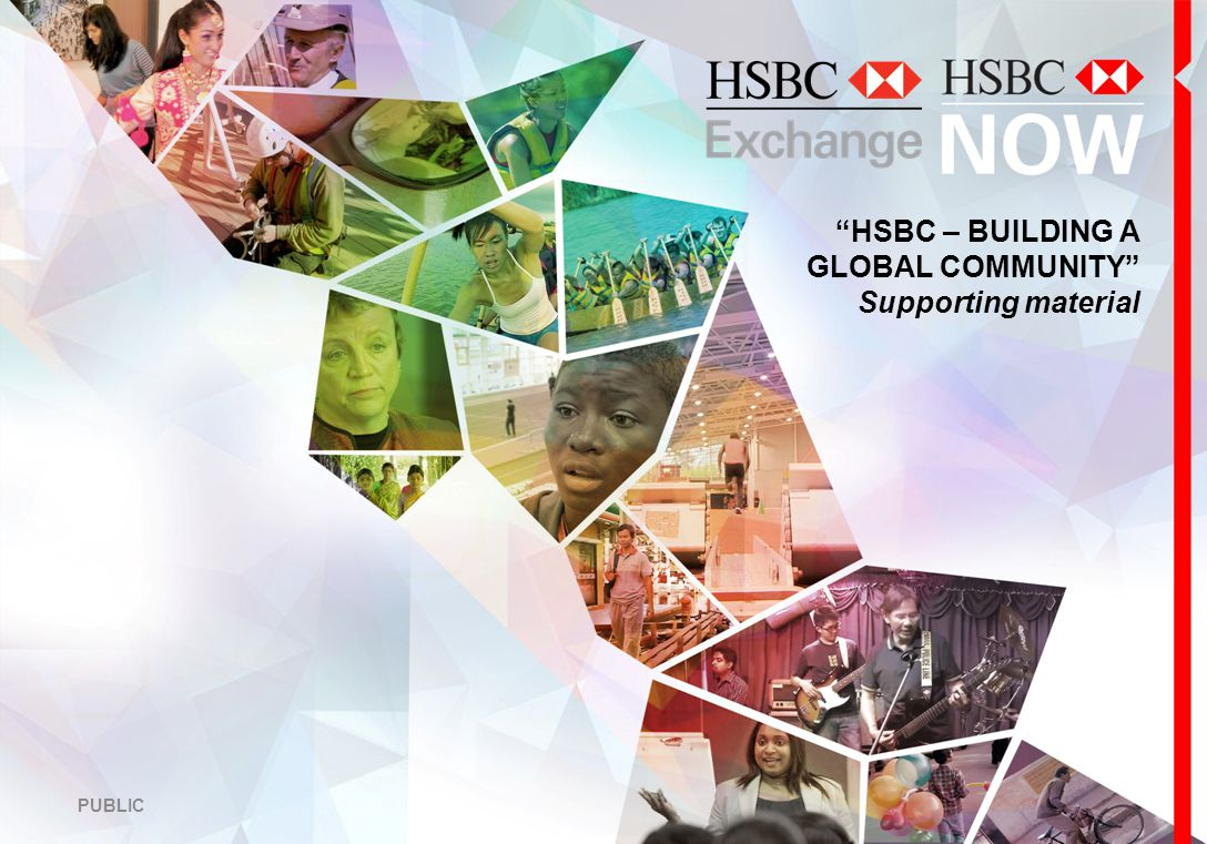 HSBC – BUILDING A GLOBAL COMMUNITY Supporting material PUBLIC