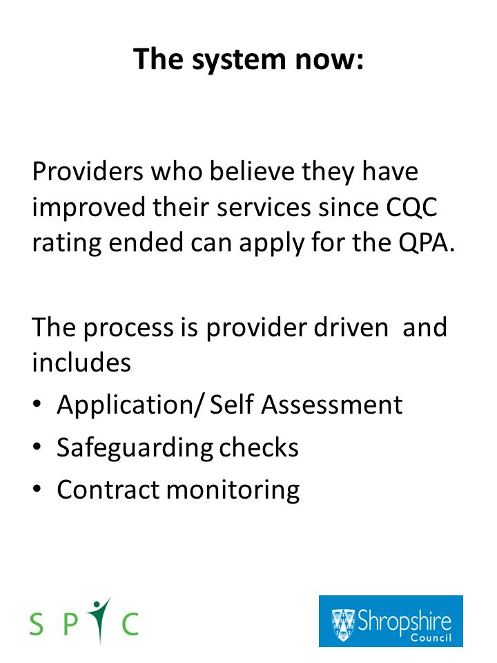 The system now: Providers who believe they have improved their services since CQC rating ended can apply for the QPA.