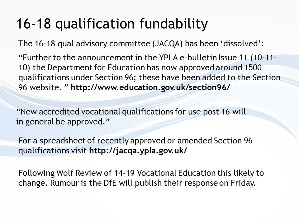 19+ qualification fundability ALR conditional= 162 TtG conditional = 61 QCF qualifications confirmed spreadsheet, last updated 20/04/11 ALR confirmed = 3,554 TtG confirmed = 1,739 The SFA QCF funding spreadsheets* Example information for a confirmed qualification: Example information for a conditional qualification: * Apprenticeships dealt with separately as part of mandatory Frameworks