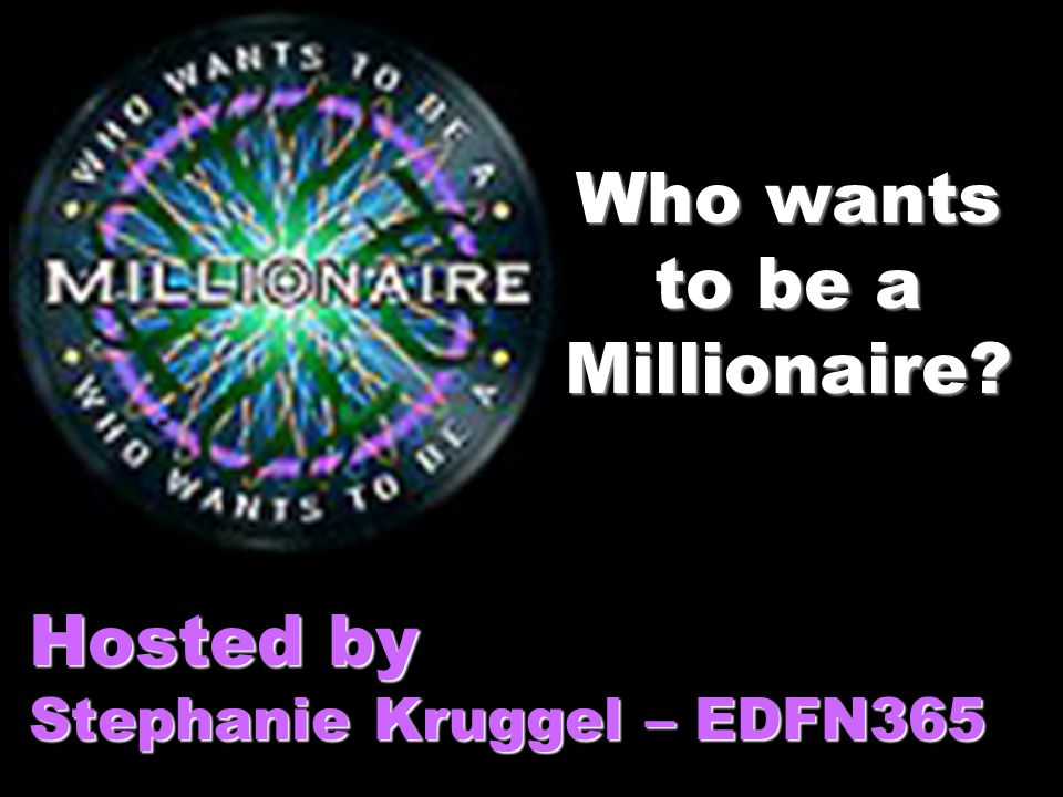 Who wants to be a Millionaire? Hosted by Stephanie Kruggel – EDFN365