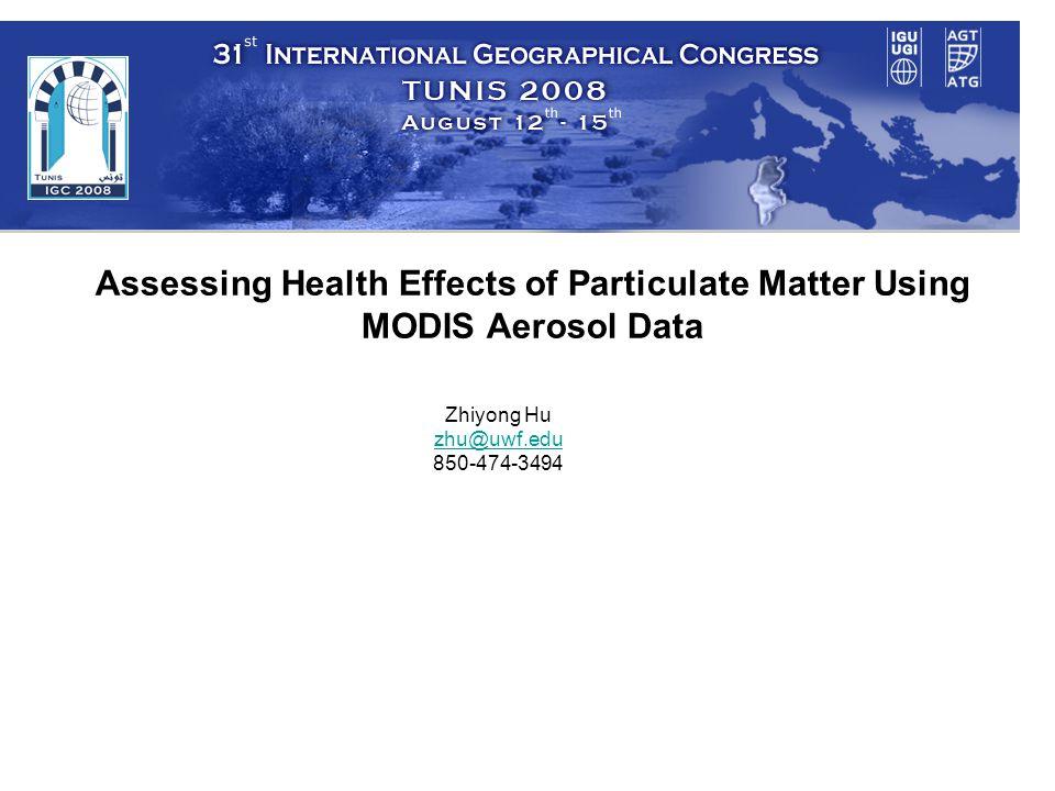 Assessing Health Effects of Particulate Matter Using MODIS Aerosol Data Zhiyong Hu zhu@uwf.edu 850-474-3494