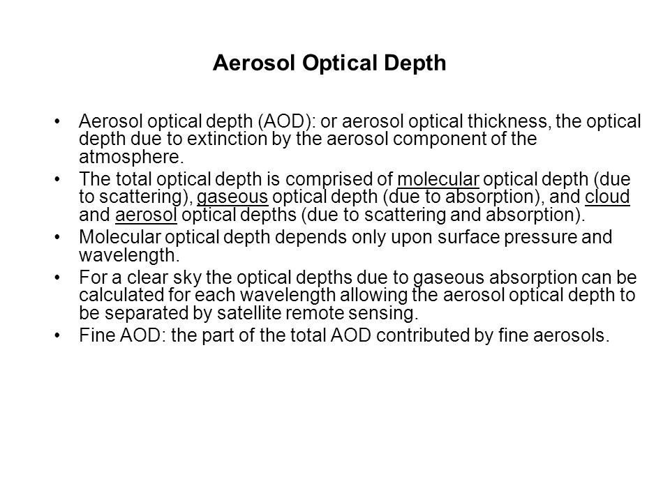 Aerosol Optical Depth Aerosol optical depth (AOD): or aerosol optical thickness, the optical depth due to extinction by the aerosol component of the a
