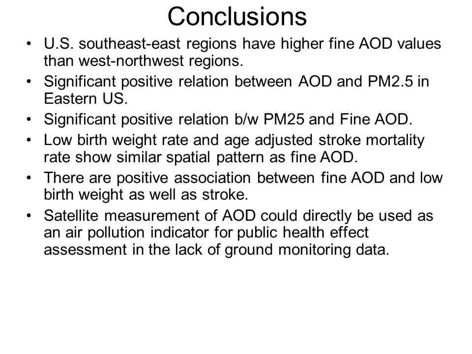 Conclusions U.S. southeast-east regions have higher fine AOD values than west-northwest regions. Significant positive relation between AOD and PM2.5 i