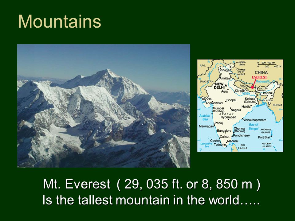 Mountains Mt. Everest ( 29, 035 ft. or 8, 850 m ) Is the tallest mountain in the world…..