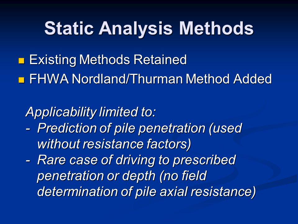 Static Analysis Methods Existing Methods Retained Existing Methods Retained FHWA Nordland/Thurman Method Added FHWA Nordland/Thurman Method Added Appl