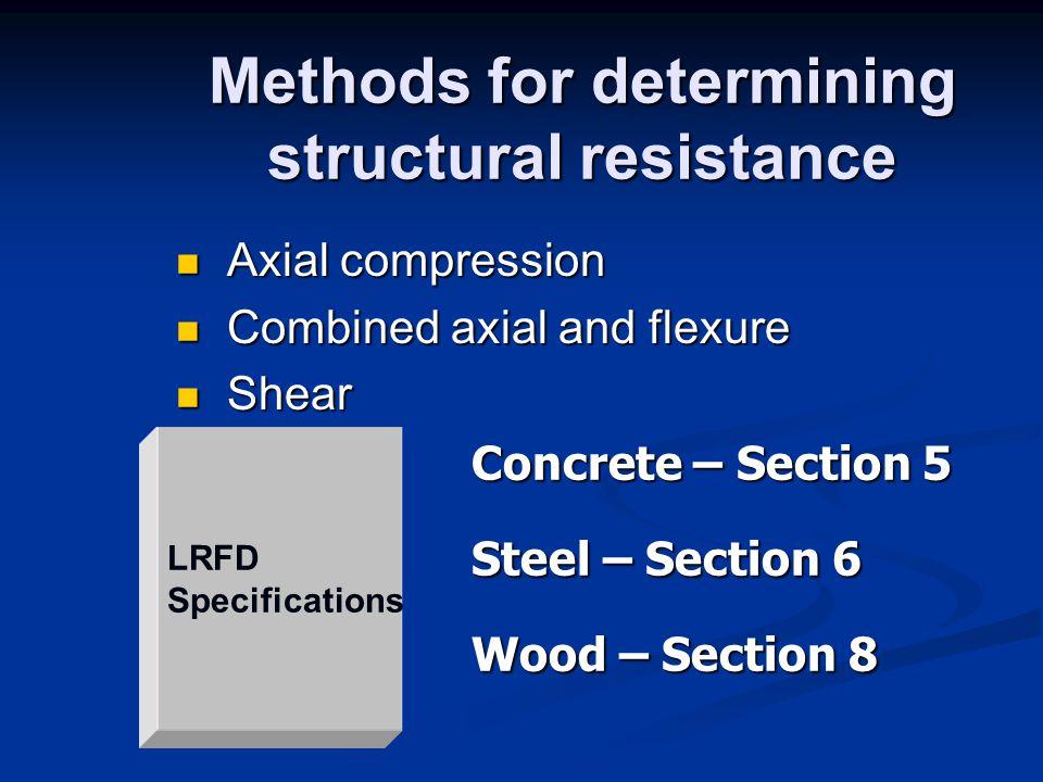 Methods for determining structural resistance Axial compression Axial compression Combined axial and flexure Combined axial and flexure Shear Shear LR