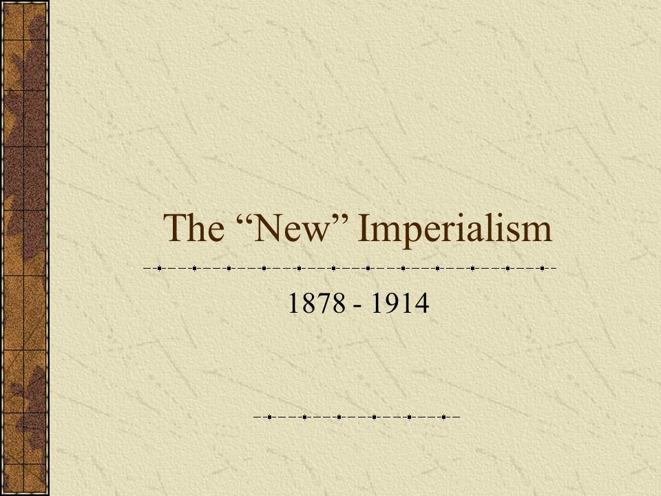 Is the New Imperialism New.Not new – U.S.