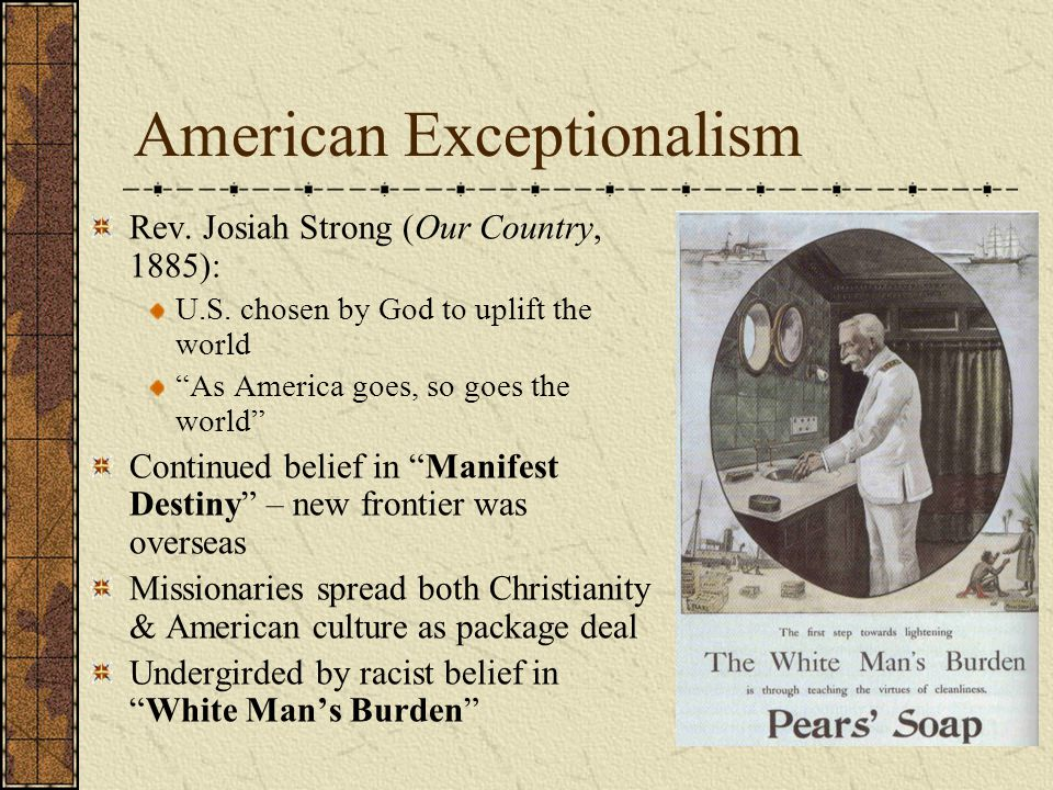American Exceptionalism Rev. Josiah Strong (Our Country, 1885): U.S.