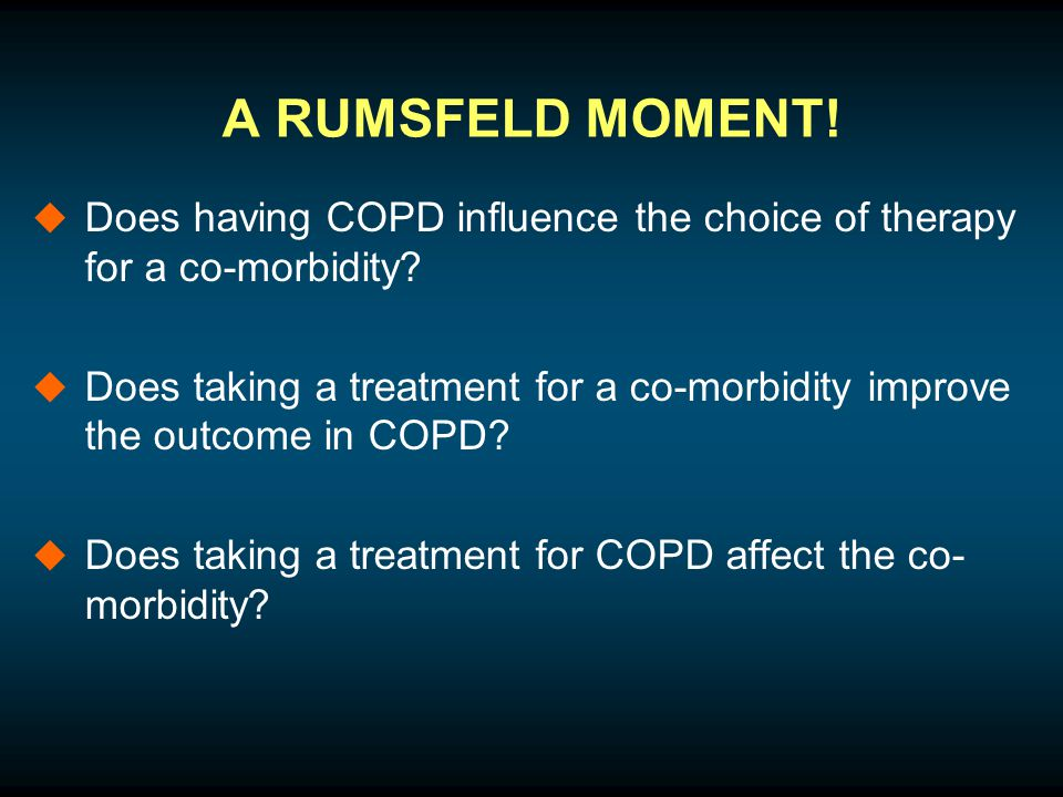 A RUMSFELD MOMENT.  Does having COPD influence the choice of therapy for a co-morbidity.