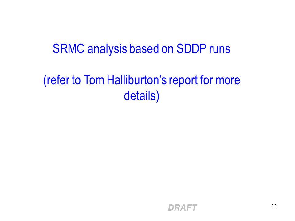 DRAFT 11 SRMC analysis based on SDDP runs (refer to Tom Halliburton's report for more details)