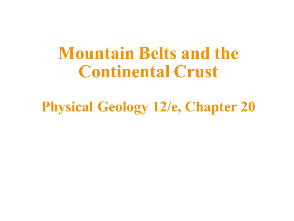 Mountain Belts and the Continental Crust Physical Geology 12/e, Chapter 20
