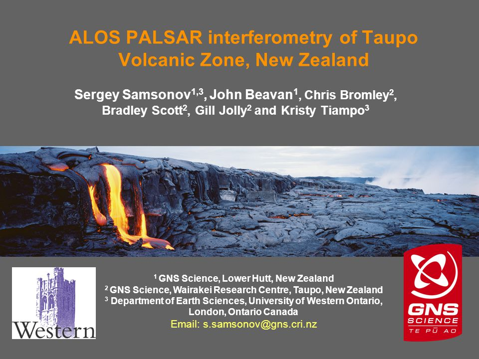 ALOS PALSAR interferometry of Taupo Volcanic Zone, New Zealand Sergey Samsonov 1,3, John Beavan 1, Chris Bromley 2, Bradley Scott 2, Gill Jolly 2 and Kristy Tiampo 3 1 GNS Science, Lower Hutt, New Zealand 2 GNS Science, Wairakei Research Centre, Taupo, New Zealand 3 Department of Earth Sciences, University of Western Ontario, London, Ontario Canada Email: s.samsonov@gns.cri.nz