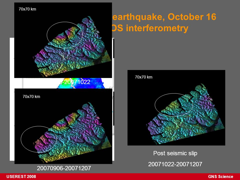 GNS Science USEREST 2008 M 6.7 George Sounds earthquake, October 16 2007 mapped with ALOS interferometry 20070906-20071022 20070906-20071207 Post seismic slip 20071022-20071207 70x70 km