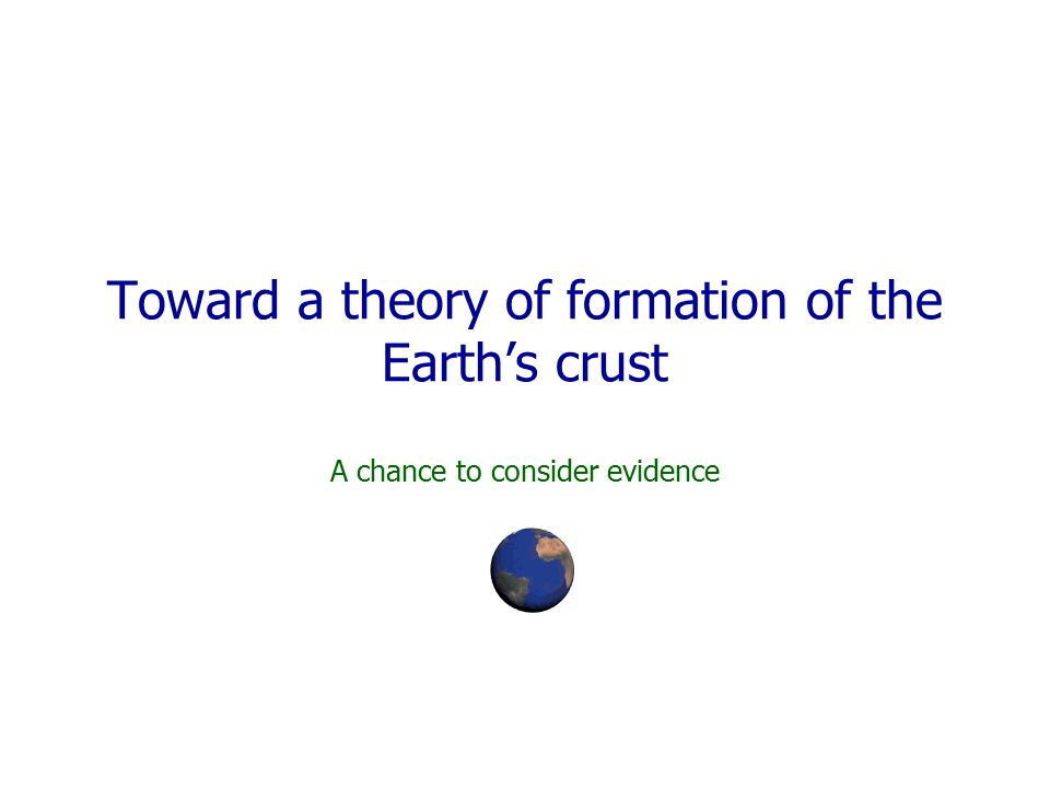 Toward a theory of formation of the Earth's crust A chance to consider evidence