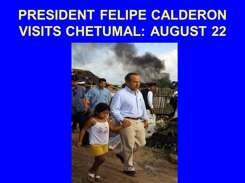 PRESIDENT FELIPE CALDERON VISITS CHETUMAL: AUGUST 22