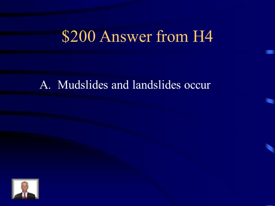$200 Question from H4 What scientific knowledge helps people predict what might happen after a forest fire has burned trees and plants on a mountain?