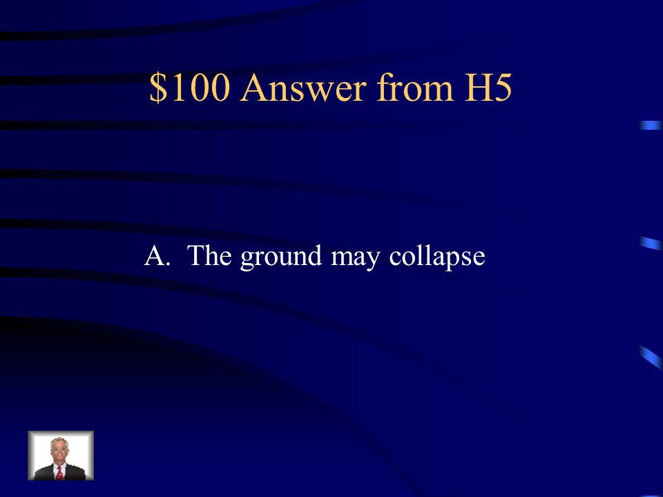 $100 Question from H5 Underground salt deposits can be dissolved by ground water and carried away.