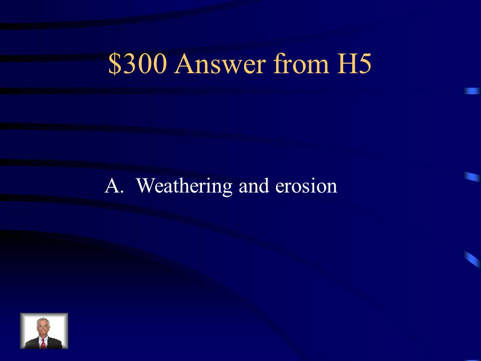 $300 Question from H5 The Grand Canyon is a result of two forces.
