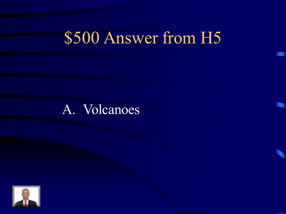 """$500 Question from H5 Which best completes this """"Formation of Mountains"""" chart? 1.Uplift 2.Earthquakes 3._________________________ A.Volcanoes B.Sand"""