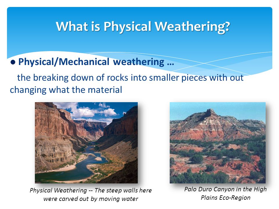 Physical/Mechanical weathering … the breaking down of rocks into smaller pieces with out changing what the material Physical Weathering -- The steep w