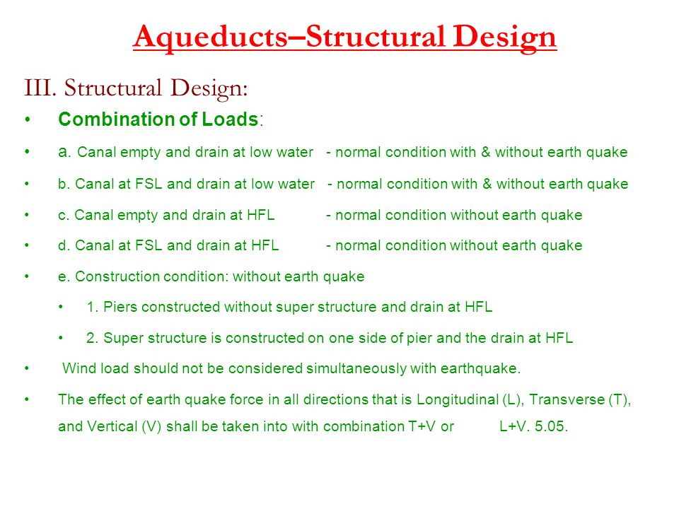 Aqueducts–Structural Design III. Structural Design: Combination of Loads: a. Canal empty and drain at low water - normal condition with & without eart