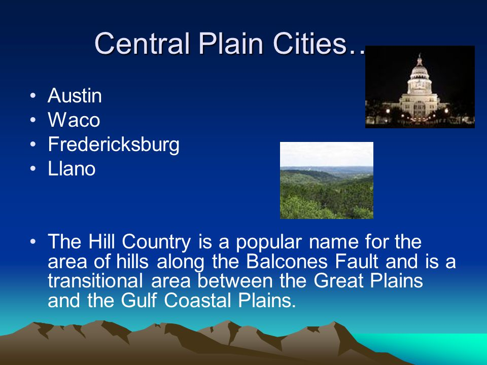 Central Plains Climate Central Texas is shaped by its many rivers and hills. The climate is subtropical. In a single year the region can receive up to