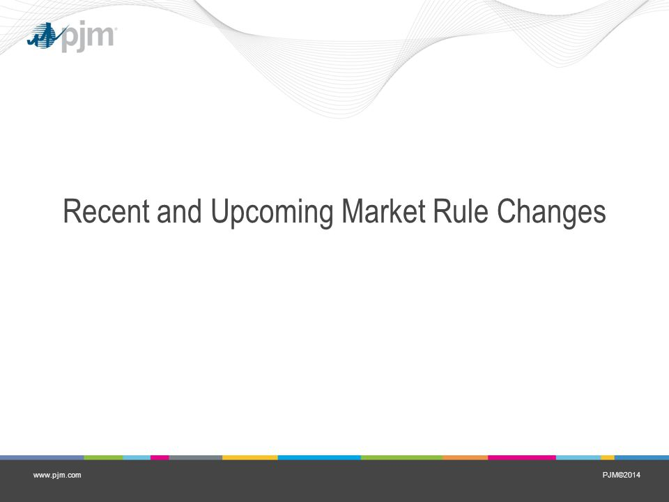 PJM©2014www.pjm.com Recent and Upcoming Market Rule Changes