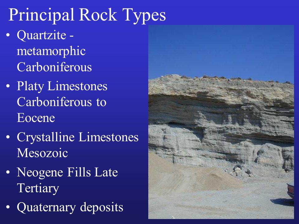 Principal Rock Types Quartzite - metamorphic Carboniferous Platy Limestones Carboniferous to Eocene Crystalline Limestones Mesozoic Neogene Fills Late Tertiary Quaternary deposits