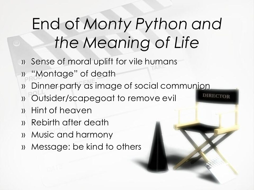 "End of Monty Python and the Meaning of Life »Sense of moral uplift for vile humans »""Montage"" of death »Dinner party as image of social communion »Out"