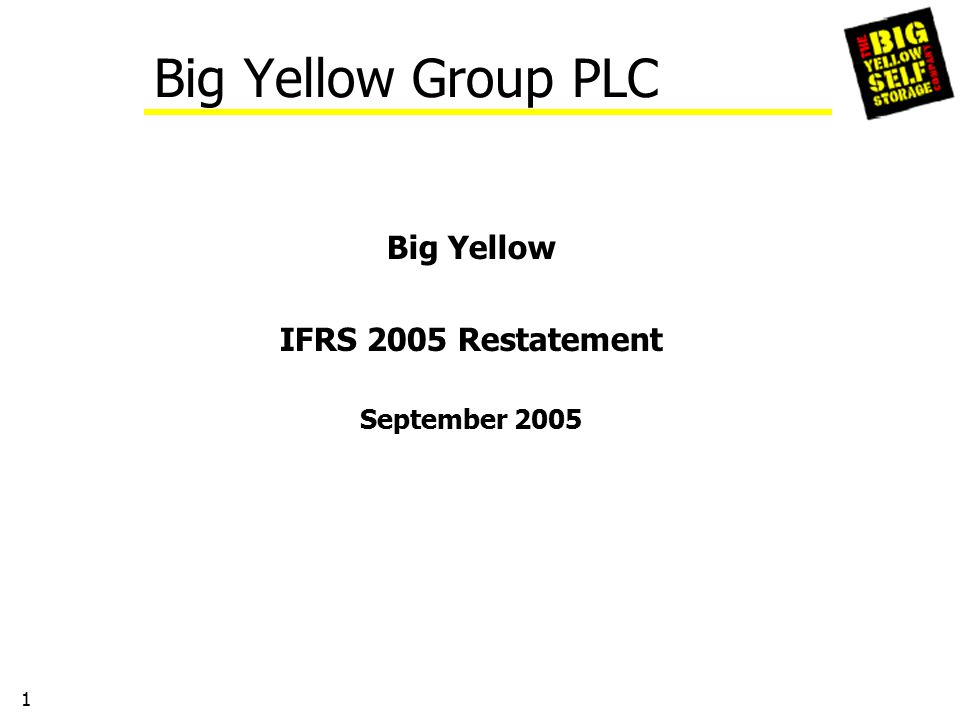 2 Big Yellow and IFRS Overview Key changes IFRS & UK GAAP Year ended 31 March 2005 restatement impact Performance measures