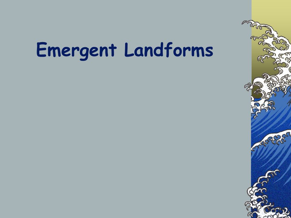 Emergent Coasts Emergent coastlines form when: 1- Sealevel is falling 2- Land is uplifted Coastlines are usually straight