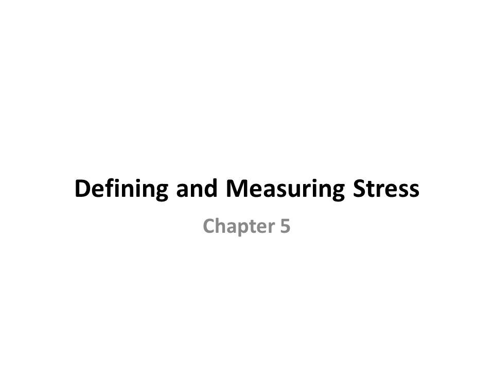 Defining and Measuring Stress Chapter 5