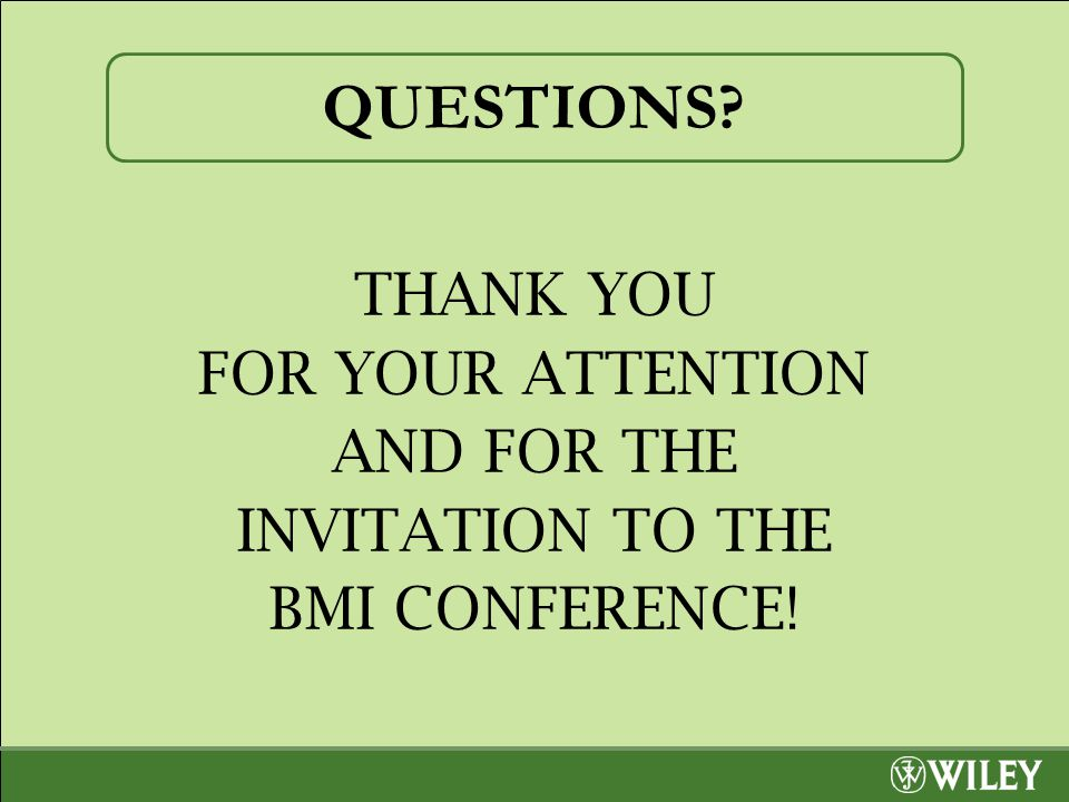 QUESTIONS? THANK YOU FOR YOUR ATTENTION AND FOR THE INVITATION TO THE BMI CONFERENCE!