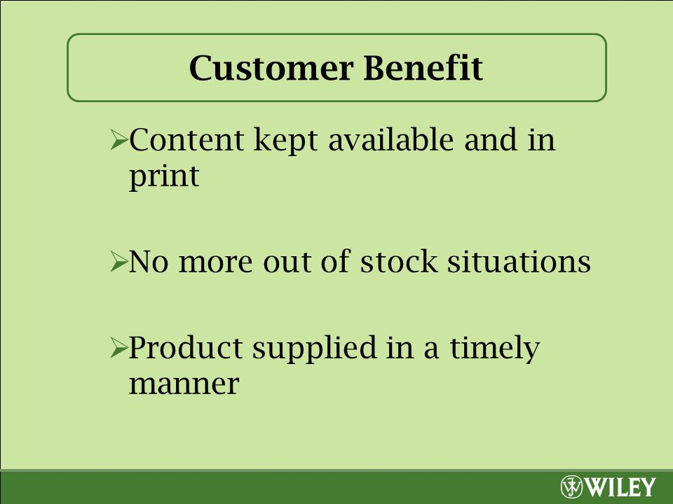Customer Benefit  Content kept available and in print  No more out of stock situations  Product supplied in a timely manner