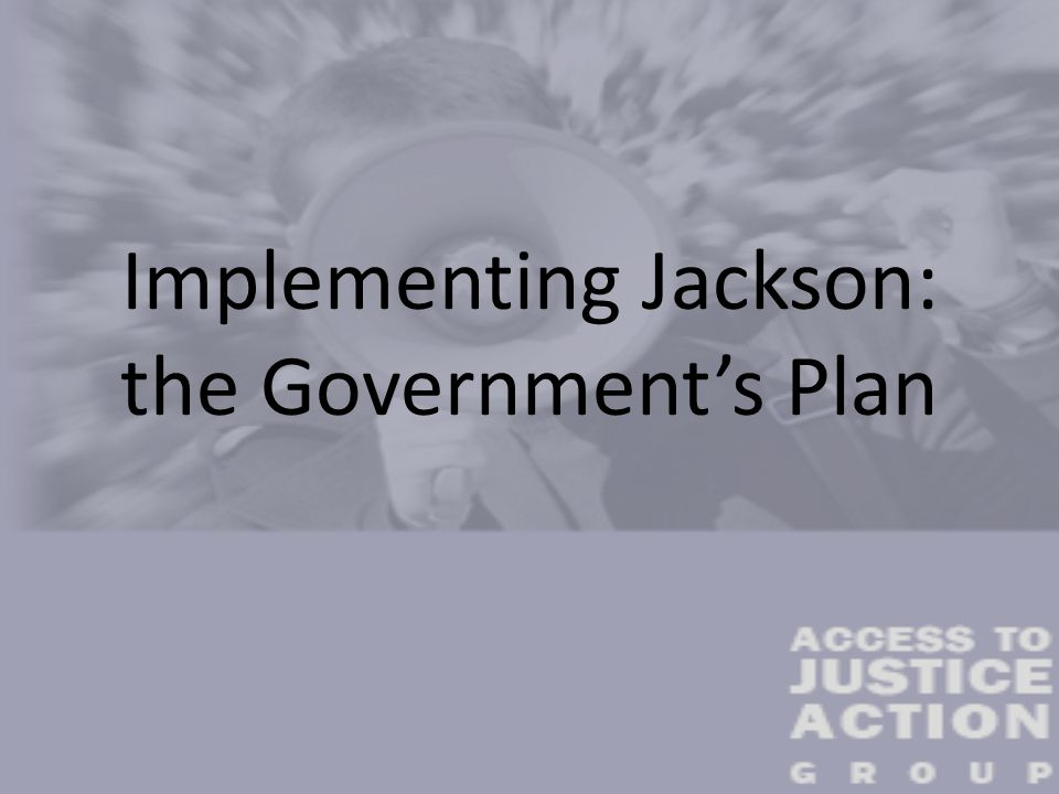 Implementing Jackson: the Government's Plan