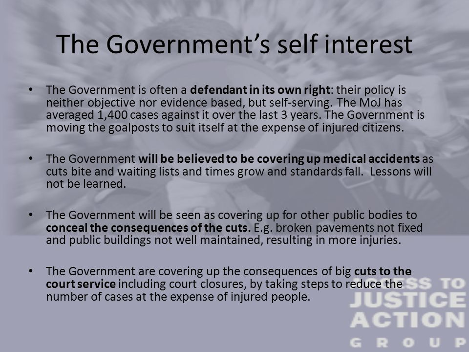 The Government's self interest The Government is often a defendant in its own right: their policy is neither objective nor evidence based, but self-serving.