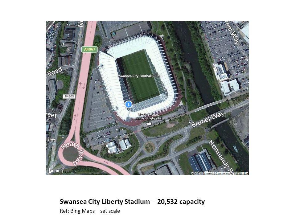 Swansea City Liberty Stadium – 20,532 capacity Ref: Bing Maps – set scale