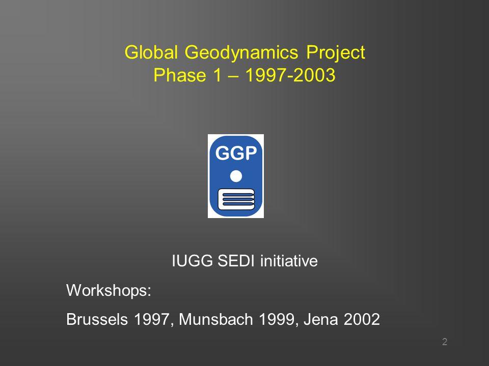 2 Global Geodynamics Project Phase 1 – 1997-2003 IUGG SEDI initiative Workshops: Brussels 1997, Munsbach 1999, Jena 2002