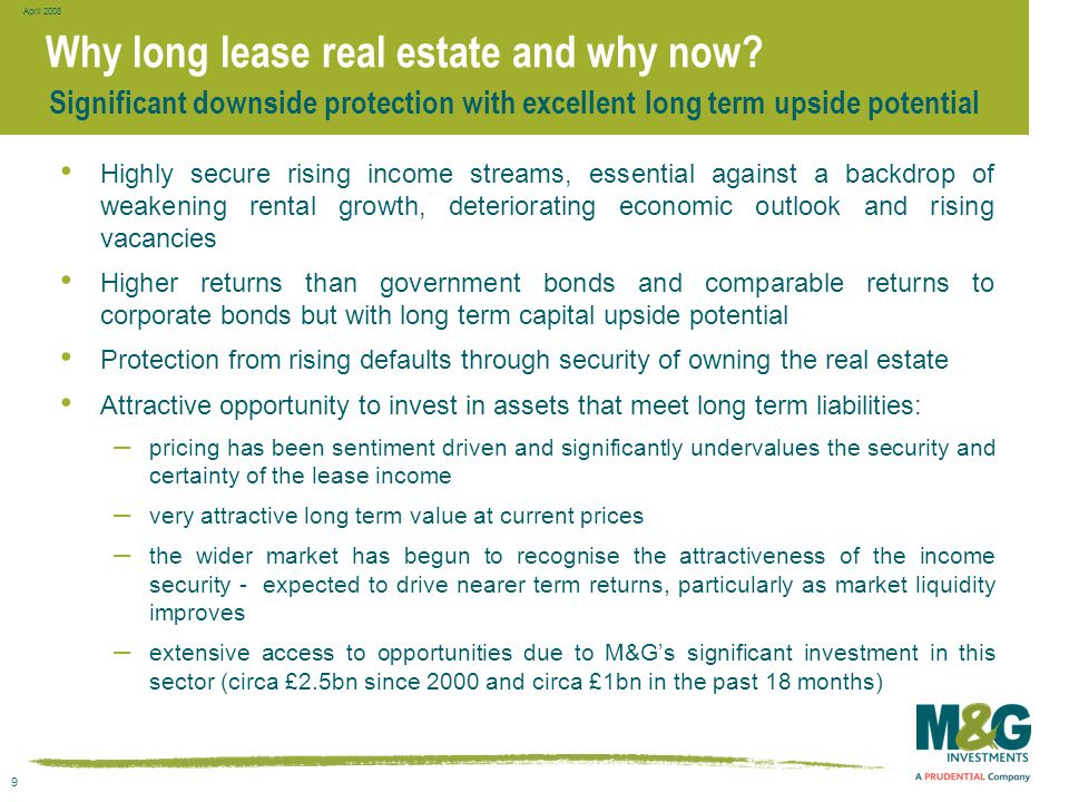 9 April 2008 Why long lease real estate and why now? Highly secure rising income streams, essential against a backdrop of weakening rental growth, det