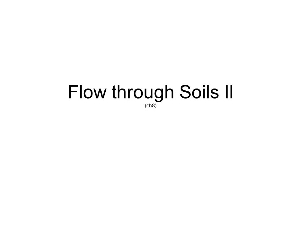 Flow through Soils II (ch8)