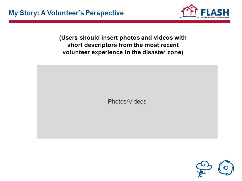 Photos/Videos (Users should insert photos and videos with short descriptors from the most recent volunteer experience in the disaster zone) My Story: A Volunteer's Perspective