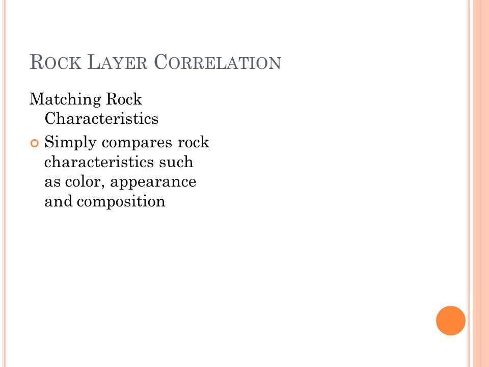 R OCK L AYER C ORRELATION Matching Rock Characteristics Simply compares rock characteristics such as color, appearance and composition