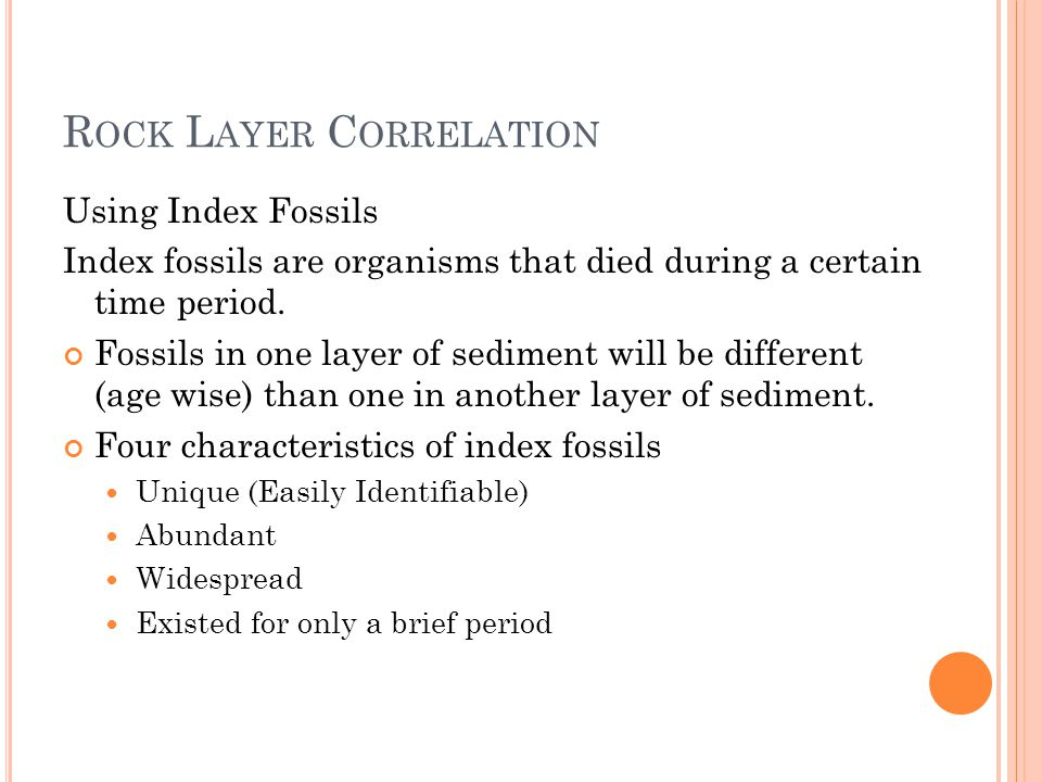 R OCK L AYER C ORRELATION Using Index Fossils Index fossils are organisms that died during a certain time period.
