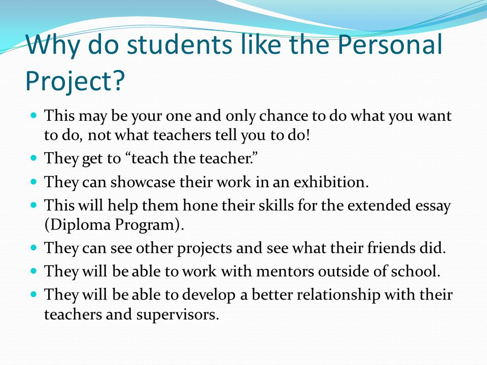 Ideas for the Project Keep in mind that the project should be meaningful and accomplishable.