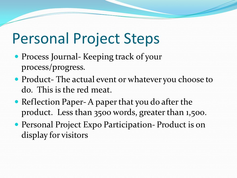 Personal Project Steps Process Journal- Keeping track of your process/progress.