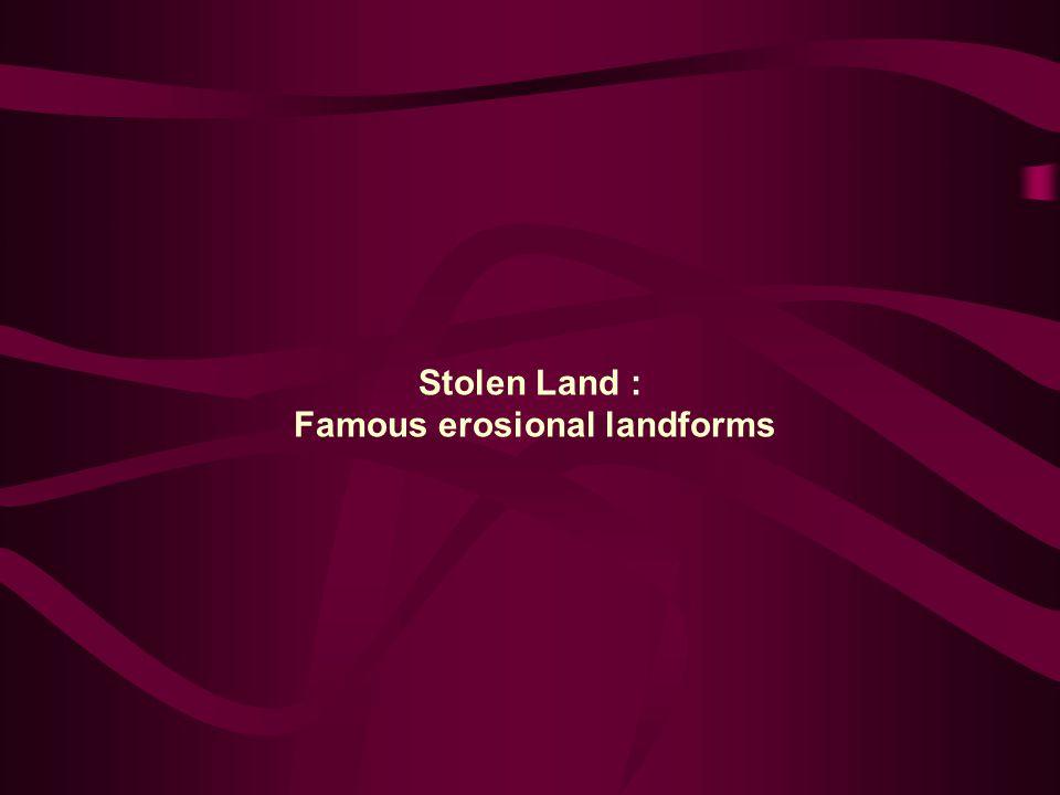 Stolen Land : Famous erosional landforms