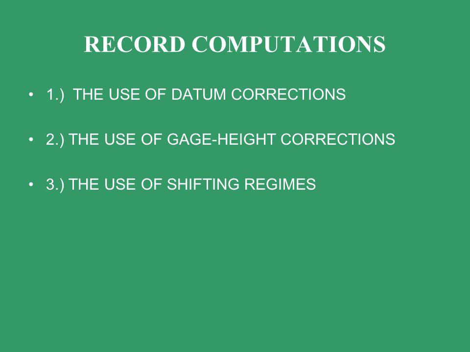 RECORD COMPUTATIONS 1.) THE USE OF DATUM CORRECTIONS 2.) THE USE OF GAGE-HEIGHT CORRECTIONS 3.) THE USE OF SHIFTING REGIMES