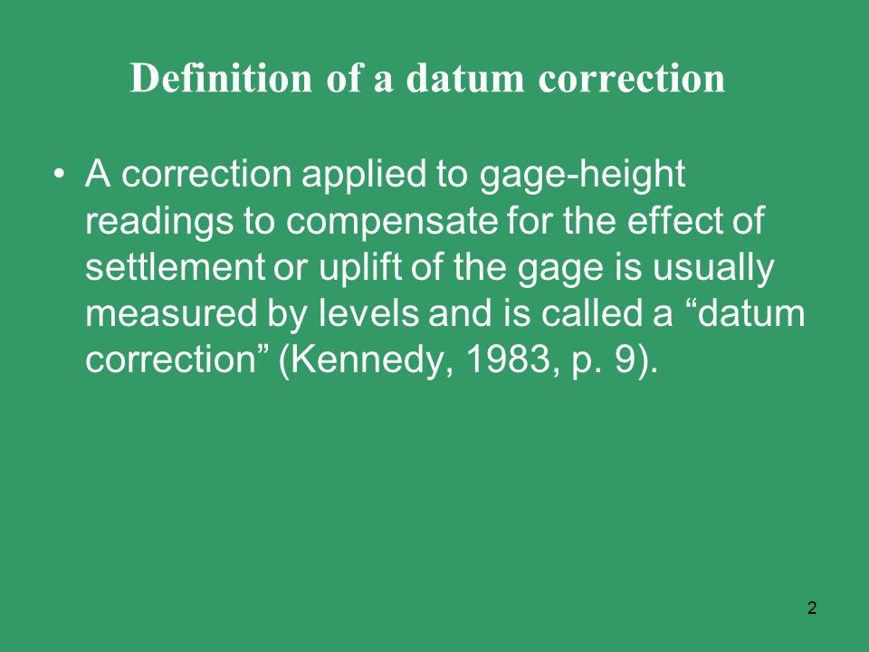 Two characteristics of datum corrections ---magnitude of the correction – usually anything over 0.015 ft.