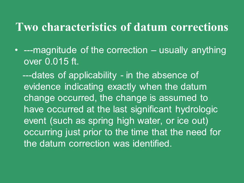Two characteristics of datum corrections ---magnitude of the correction – usually anything over 0.015 ft. ---dates of applicability - in the absence o