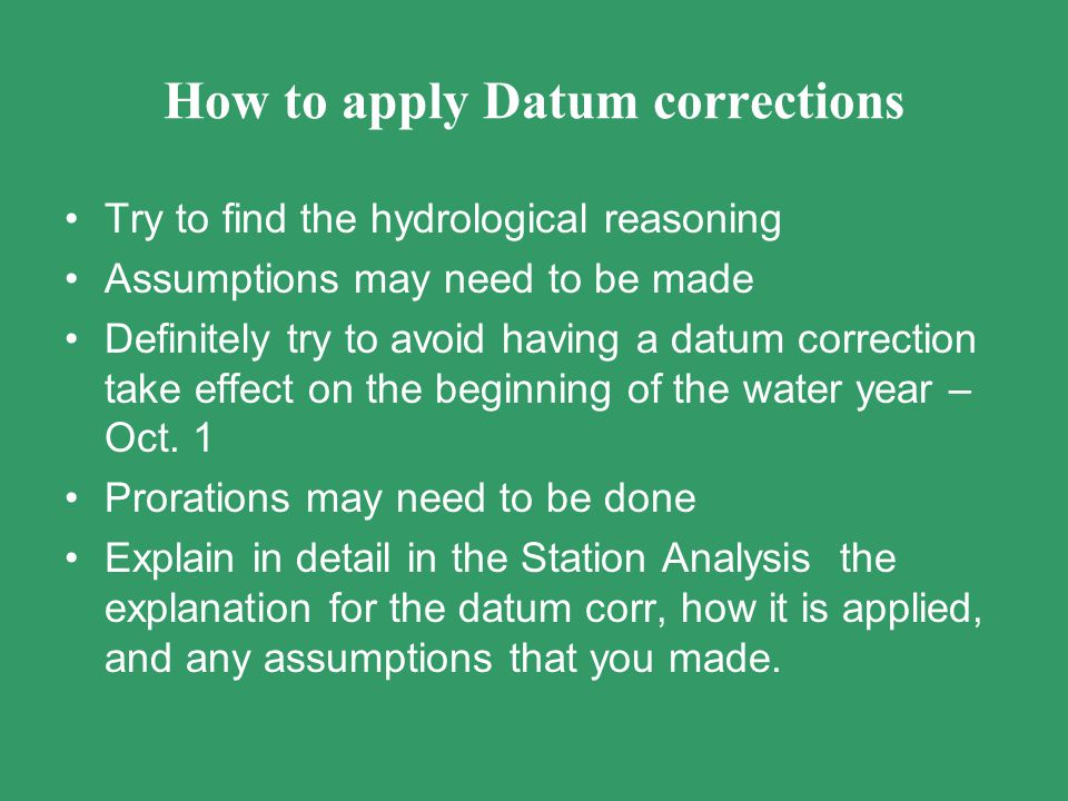 How to apply Datum corrections Try to find the hydrological reasoning Assumptions may need to be made Definitely try to avoid having a datum correctio